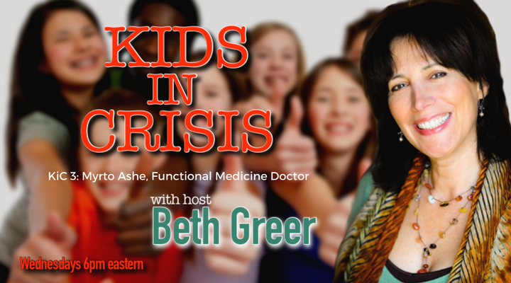 Kids in Crisis Episode 3 by Beth Greer with Guest Myrto Ashe, a renowned functional medicine doctor, on the root causes for autism, ADHD, anxiety, addiction.