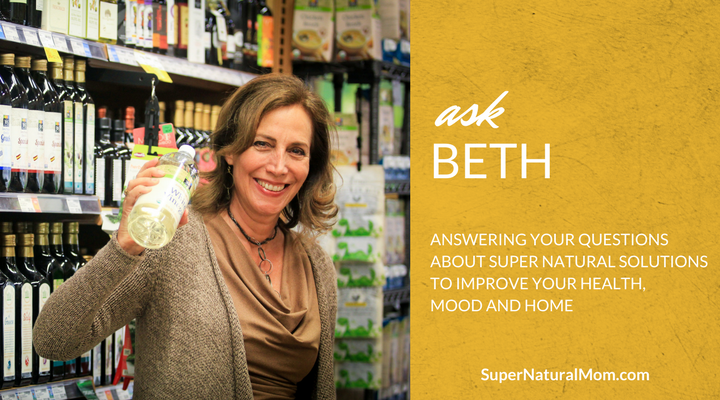 Ask Beth Greer, the Super Natural Mom® | Answering your questions about super natural solutions to improve your health, mood and home