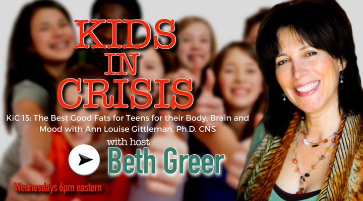 Image: Kids In Crisis Show 15: Ann Louise Gittleman, Ph.D. CNS, on the Best Good Fats for Teens for Their Body, Brain and Mood