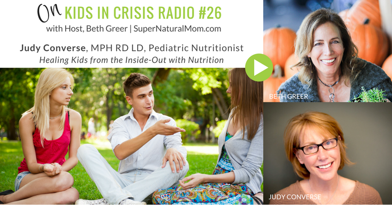 KIC 26: Beth Greer interviews pediatric nutrition expert Judy Converse on healing kids from the inside-out with nutrition | Host Beth Greer | Kids in Crisis Radio on iTunes and at SuperNaturalMom.com