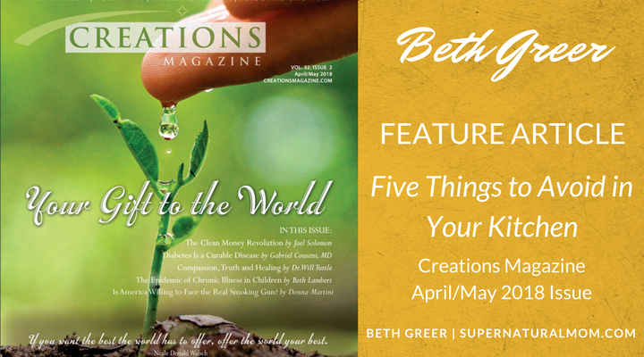"Beth Greer Article, ""Five Things to Avoid in Your Kitchen,"" appeared in Creations Magazine, April/May 2018 Issue"