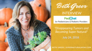 "Image: Beth Greer Video Interview: ""Disappearing Tumors and Becoming Super Natural"" on PedChat, a community for Pediatricians and Pediatric Providers"
