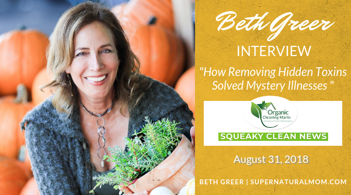 "Beth Greer interview on ""How Removing Toxins Solved Mystery Illnesses"" on Organic Cleaning Marin's ""Squeaky Clean News."""