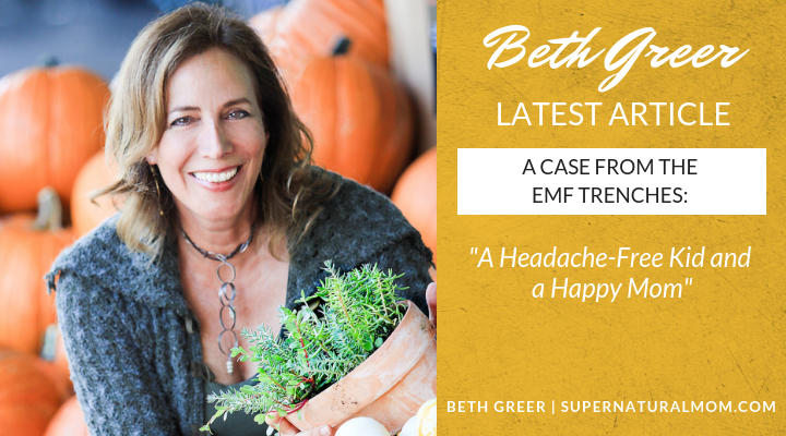 "Beth Greer's Latest Article: ""A Case from the EMF Trenches: A Headache-Free Kid and a Happy Mom"""