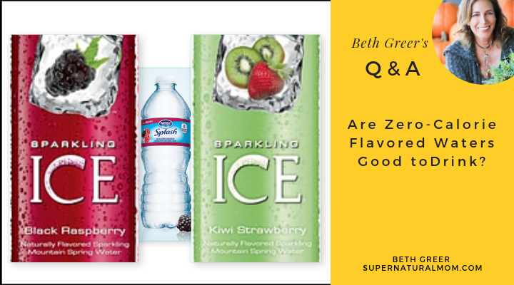 Beth Greer Q&A: Are Zero Calorie Flavored Waters Good to Drink?