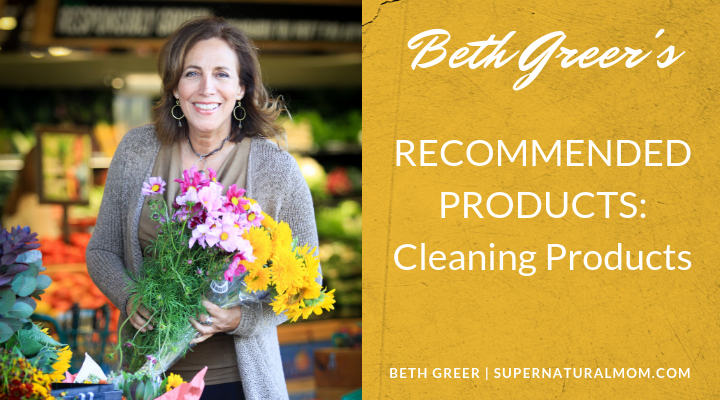 Beth Greer's Recommended Non-Toxic Cleaning Products for having a Super Natural Home
