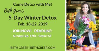 Join Beth Greer for her 5-Day Detox program Feb. 18-22, 2019. Registration deadline: Sunday, Feb. 17th 10pm PST