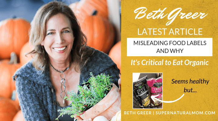 Misleading Food Labels and Why It's Critical to Eat Organic | Article by Beth Greer, aka the Super Natural Mom®