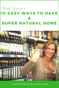 10 Easy Ways to Have a Super Natural Home | Beth Greer | Supernaturalmom.com