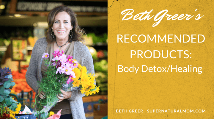 Beth Greer's Recommended Products - Body Detox and Healing Products